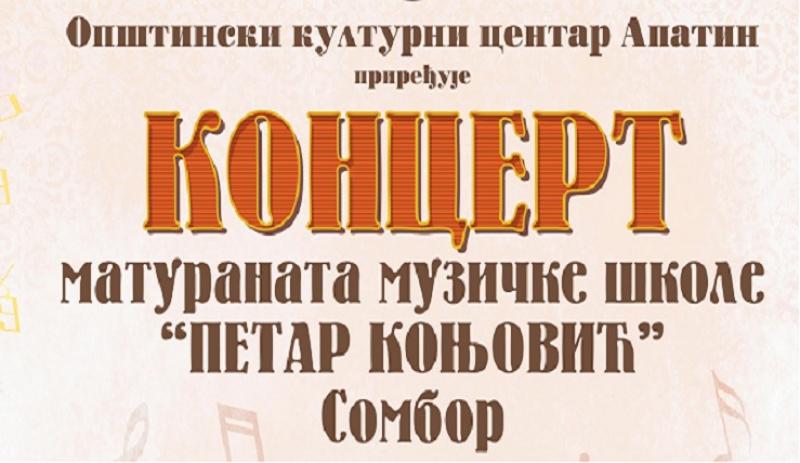 """КОНЦЕРТ МАТУРАНАТА МУЗИЧКЕ ШКОЛЕ ,,ПЕТАР КОЊЕВИЋ"""" ИЗ СОМБОРА"""